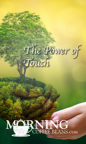 It is hard to go to sleep at night when you are angry with your spouse, especially if you are trying to stay on your side of the bed. I've tried it occasionally. Recently, I had an idea for a column about touch--the importance of feeling human touch. While I was having a massage to help relieve some taut muscles...