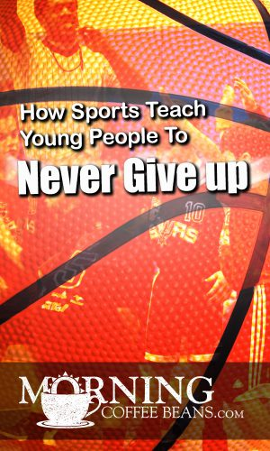 How Sports Teach Young People To Never Give Up