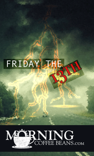 When you woke up this morning and realized it was Friday the 13th, did you hesitate for a moment and think,